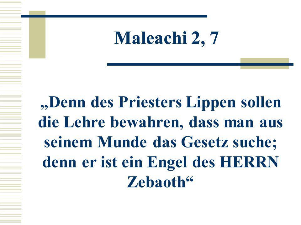 """Maleachi 2, 7 """"Denn des Priesters Lippen sollen die Lehre bewahren, dass man aus seinem Munde das Gesetz suche; denn er ist ein Engel des HERRN Zebaot"""