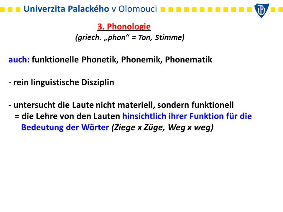 4.Das Phonem - die Grundeinheit der Phonologie - die kleinste bedeutungsunterscheid.