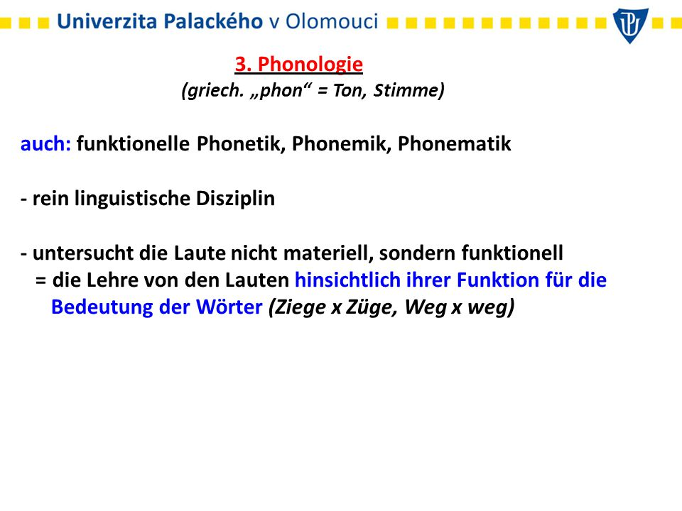 "3. Phonologie (griech. ""phon"" = Ton, Stimme) auch: funktionelle Phonetik, Phonemik, Phonematik - rein linguistische Disziplin - untersucht die Laute n"