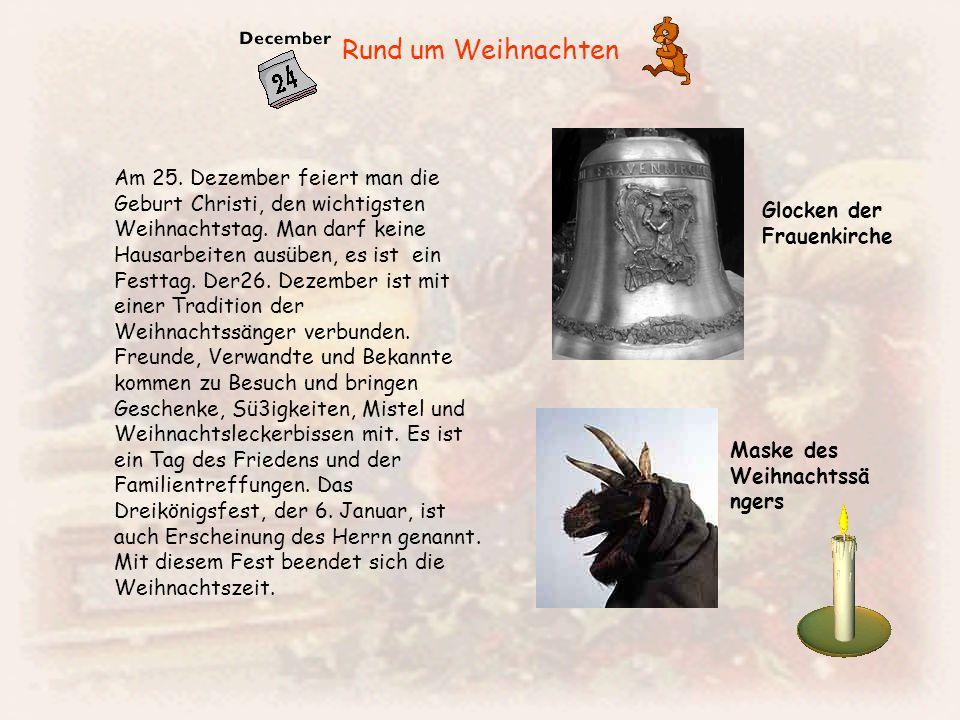 Rund um Weihnachten Am 25.Dezember feiert man die Geburt Christi, den wichtigsten Weihnachtstag.