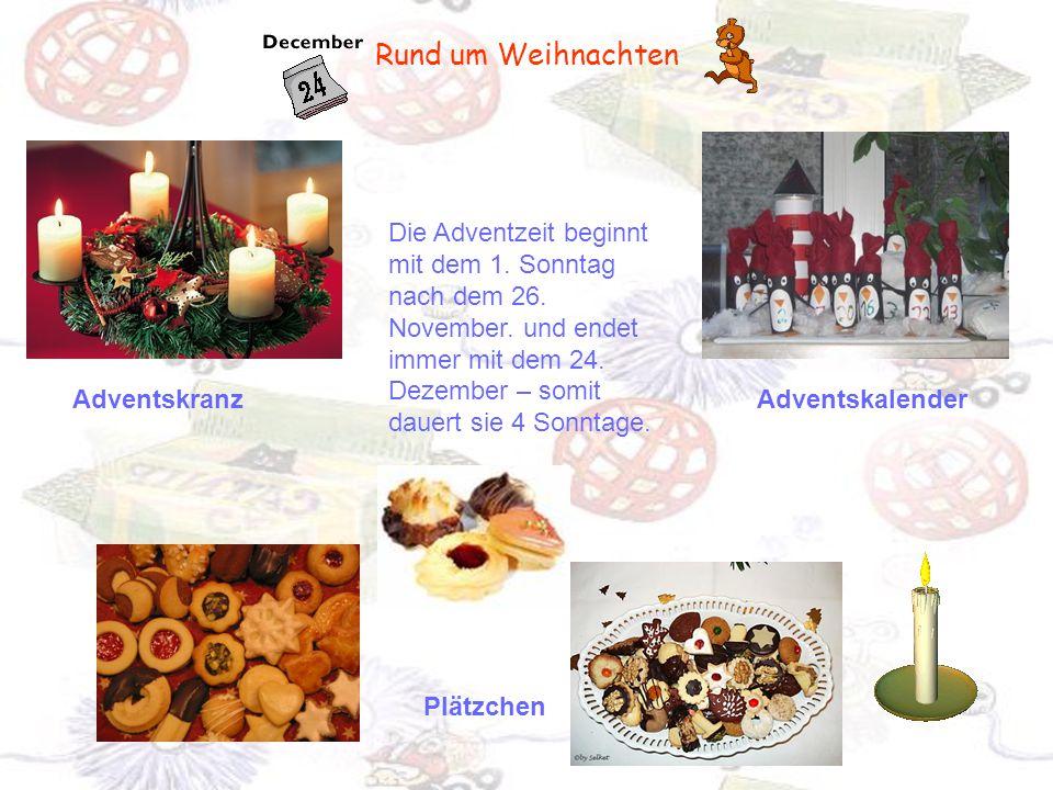 Rund um Weihnachten Nikolaustag 6,Dezember Die Volksfrömmigkeit hat seinen Gedenktag mit reichem Brauchtum liebevoll bedacht, seit 1555 ist Nikolaus als Gabenbringer für Kinder belegt.