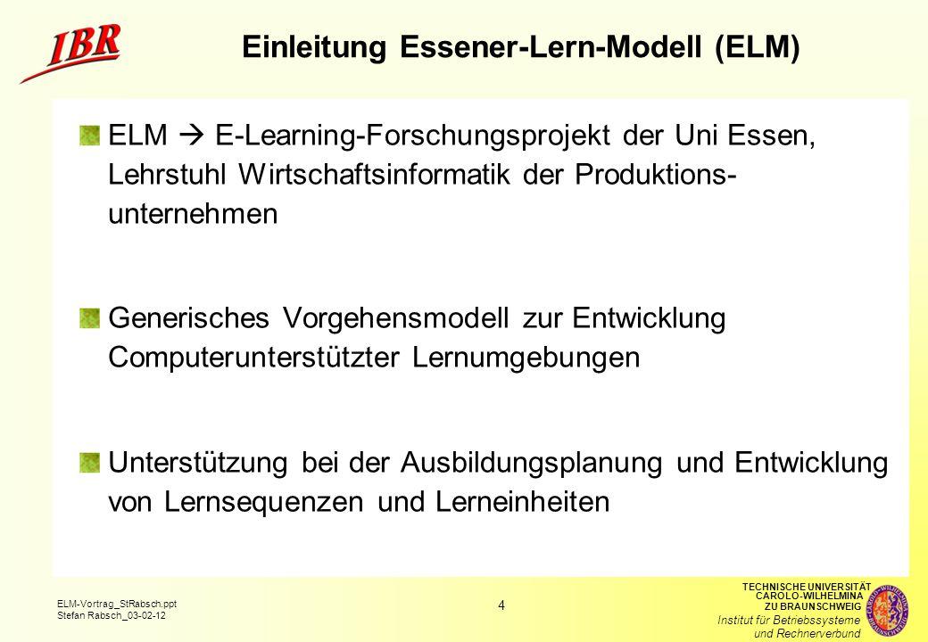 """5 ELM-Vortrag_StRabsch.ppt Stefan Rabsch_03-02-12 TECHNISCHE UNIVERSITÄT ZU BRAUNSCHWEIG CAROLO-WILHELMINA Institut für Betriebssysteme und Rechnerverbund Computerunterstütztes Lernen """"Computerunterstütztes Lernen bezeichnet die konzeptionellen Grundlagen und Methoden als Basis des Computereinsatzes in Lernprozessen. = E-Learning Beschreibungsmerkmale Lernmethoden und Lerninhalte Rollen und Aufgaben der Akteure RolleAufgabe LernenderWissenserwerb LehrenderUnterstützung des Lernprozesses und des Lernenden EntwicklerEntwicklung und Wartung von Lernumgebungen ManagerManagement und Administration des Entwicklungs- und Lernprozesses DomänenexperteBereitstellung der Inhalte MediendesignerProduktion von Medienangeboten"""