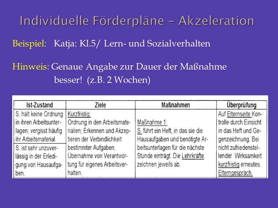 Beispiel: Katja: Kl.5/ Lern- und Sozialverhalten Hinweis: Genaue Angabe zur Dauer der Maßnahme besser! (z.B. 2 Wochen)