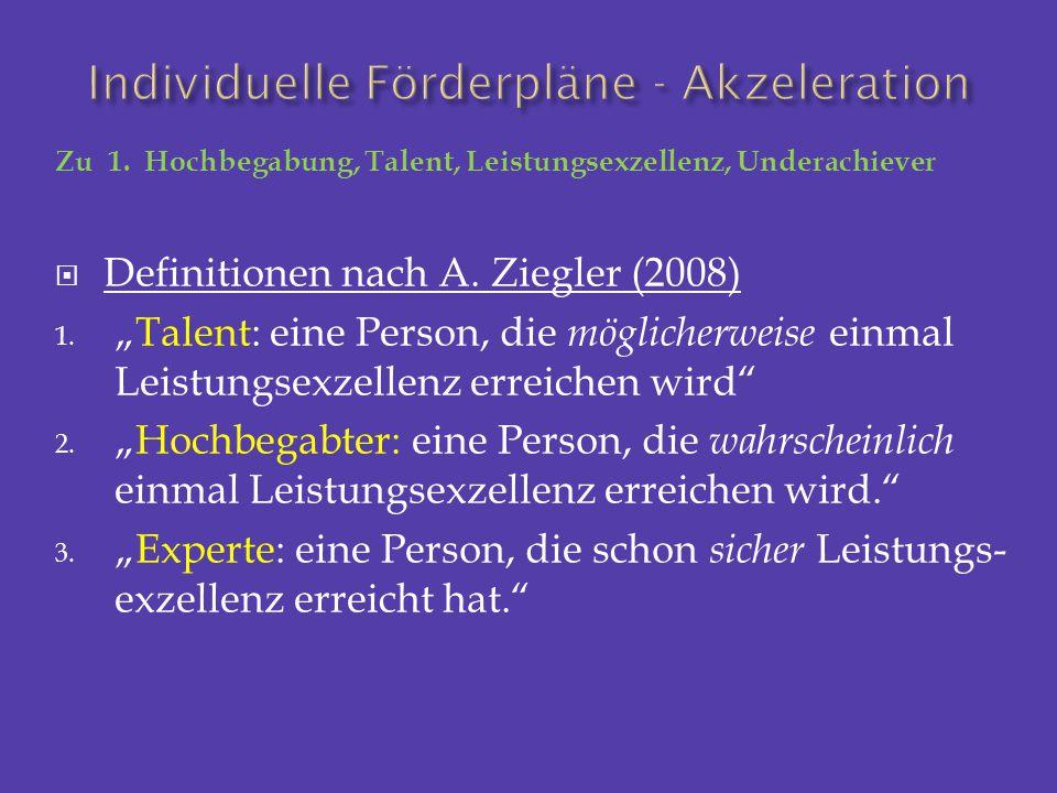 """Zu 1. Hochbegabung, Talent, Leistungsexzellenz, Underachiever  Definitionen nach A. Ziegler (2008) 1. """"Talent: eine Person, die möglicherweise einmal"""