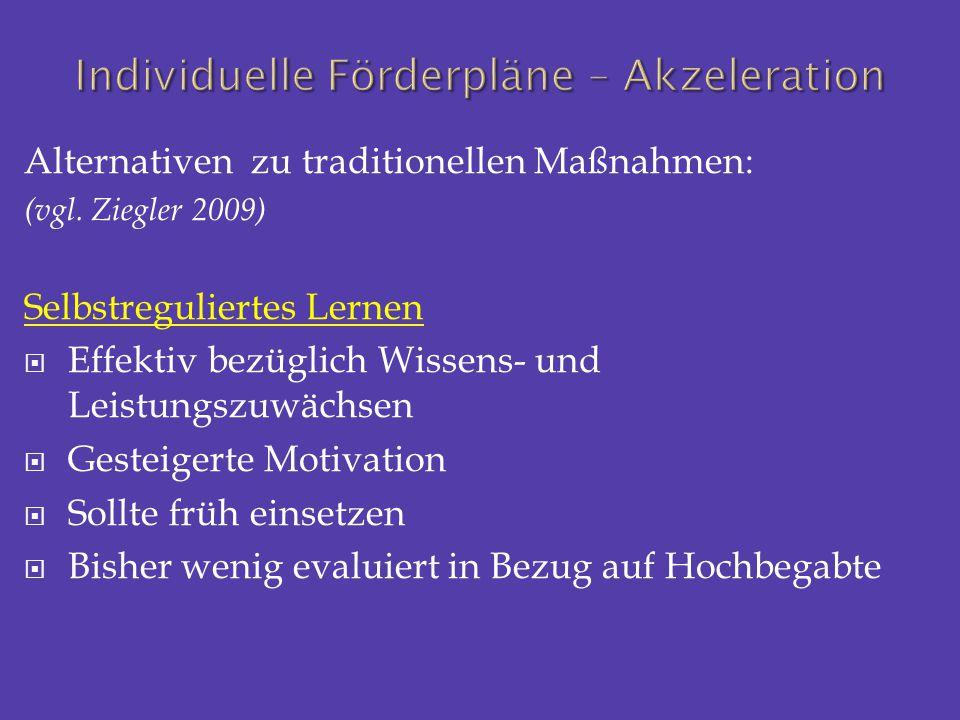 Alternativen zu traditionellen Maßnahmen: (vgl. Ziegler 2009) Selbstreguliertes Lernen  Effektiv bezüglich Wissens- und Leistungszuwächsen  Gesteige