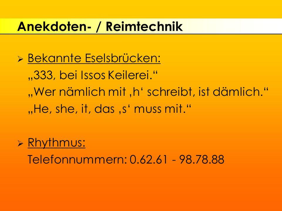 """Anekdoten- / Reimtechnik  Bekannte Eselsbrücken: """"333, bei Issos Keilerei. """"Wer nämlich mit 'h' schreibt, ist dämlich. """"He, she, it, das 's' muss mit.  Rhythmus: Telefonnummern: 0.62.61 - 98.78.88"""