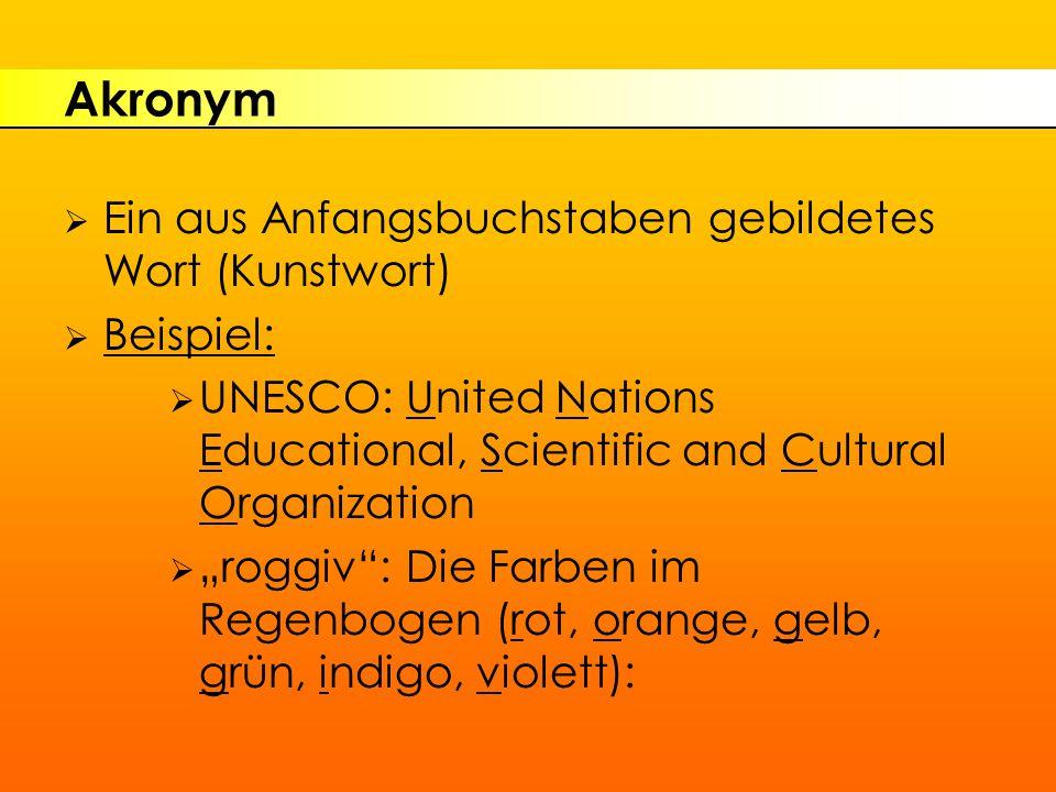 """Akronym  Ein aus Anfangsbuchstaben gebildetes Wort (Kunstwort)  Beispiel:  UNESCO:United Nations Educational, Scientific and Cultural Organization  """"roggiv :Die Farben im Regenbogen (rot, orange, gelb, grün, indigo, violett):"""