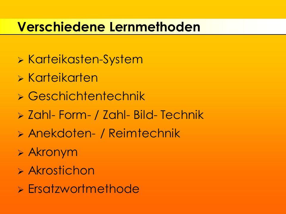 Verschiedene Lernmethoden  Karteikasten-System  Karteikarten  Geschichtentechnik  Zahl- Form- / Zahl- Bild- Technik  Anekdoten- / Reimtechnik  Akronym  Akrostichon  Ersatzwortmethode