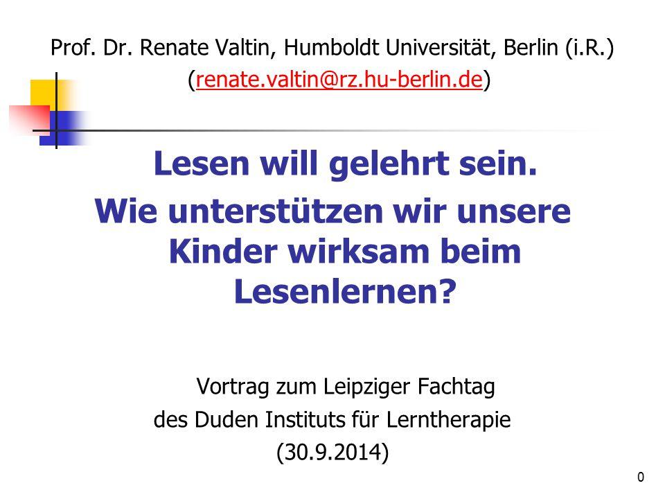 0 Prof. Dr. Renate Valtin, Humboldt Universität, Berlin (i.R.) (renate.valtin@rz.hu-berlin.de)renate.valtin@rz.hu-berlin.de Lesen will gelehrt sein. W