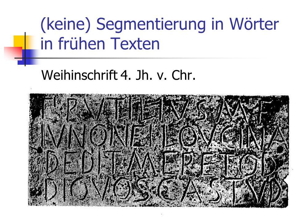 23 (keine) Segmentierung in Wörter in frühen Texten Weihinschrift 4. Jh. v. Chr.