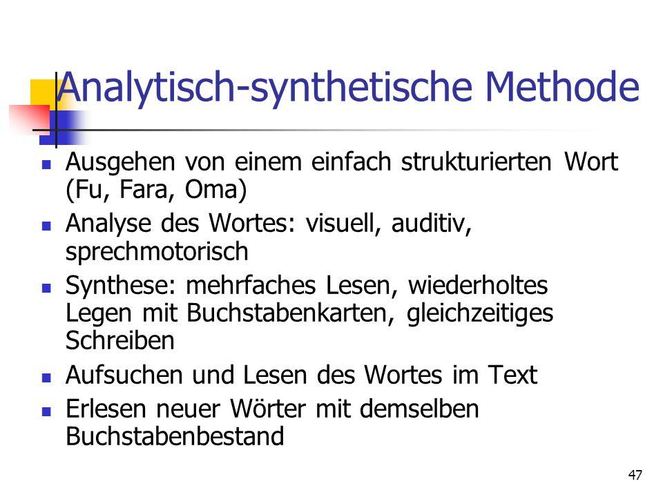 47 Analytisch-synthetische Methode Ausgehen von einem einfach strukturierten Wort (Fu, Fara, Oma) Analyse des Wortes: visuell, auditiv, sprechmotorisc