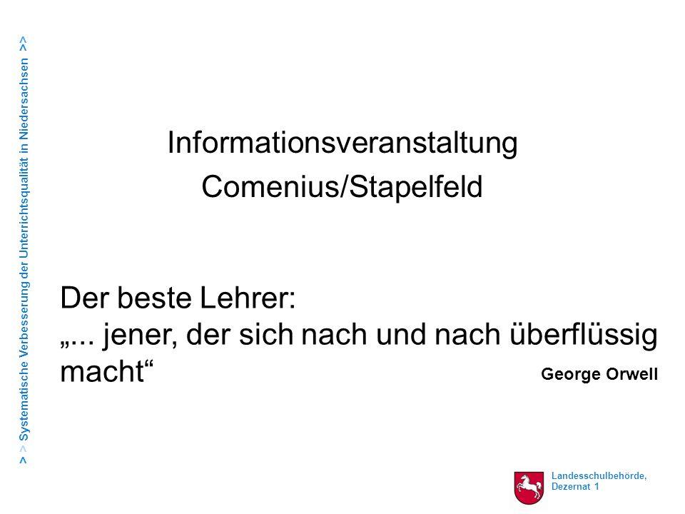 Landesschulbehörde, Dezernat 1 > > Systematische Verbesserung der Unterrichtsqualität in Niedersachsen >> Informationsveranstaltung Comenius/Stapelfel