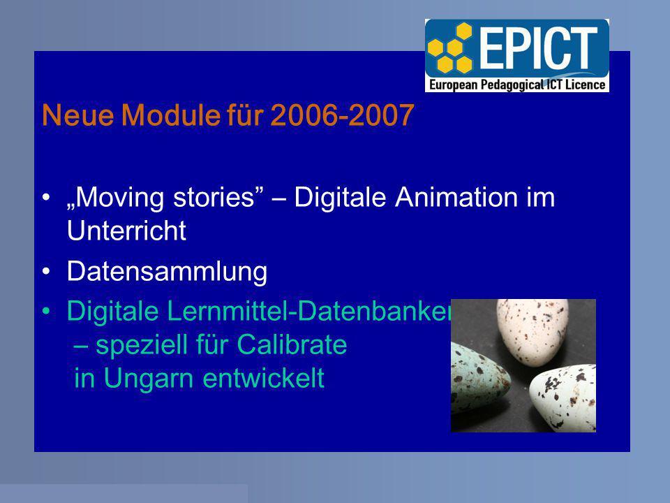 """Neue Module für 2006-2007 """"Moving stories – Digitale Animation im Unterricht Datensammlung Digitale Lernmittel-Datenbanken – speziell für Calibrate in Ungarn entwickelt"""