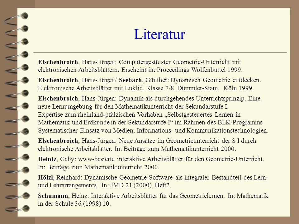 Literatur Elschenbroich, Hans-Jürgen: Computergestützter Geometrie-Unterricht mit elektronischen Arbeitsblättern. Erscheint in: Proceedings Wolfenbütt