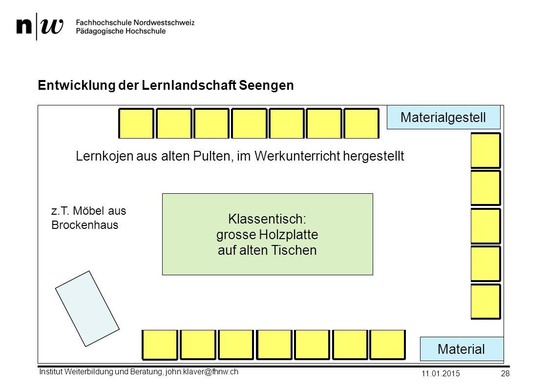 Entwicklung der Lernlandschaft Seengen 11.01.2015 Institut Weiterbildung und Beratung, john.klaver@fhnw.ch 28 Klassentisch: grosse Holzplatte auf alte