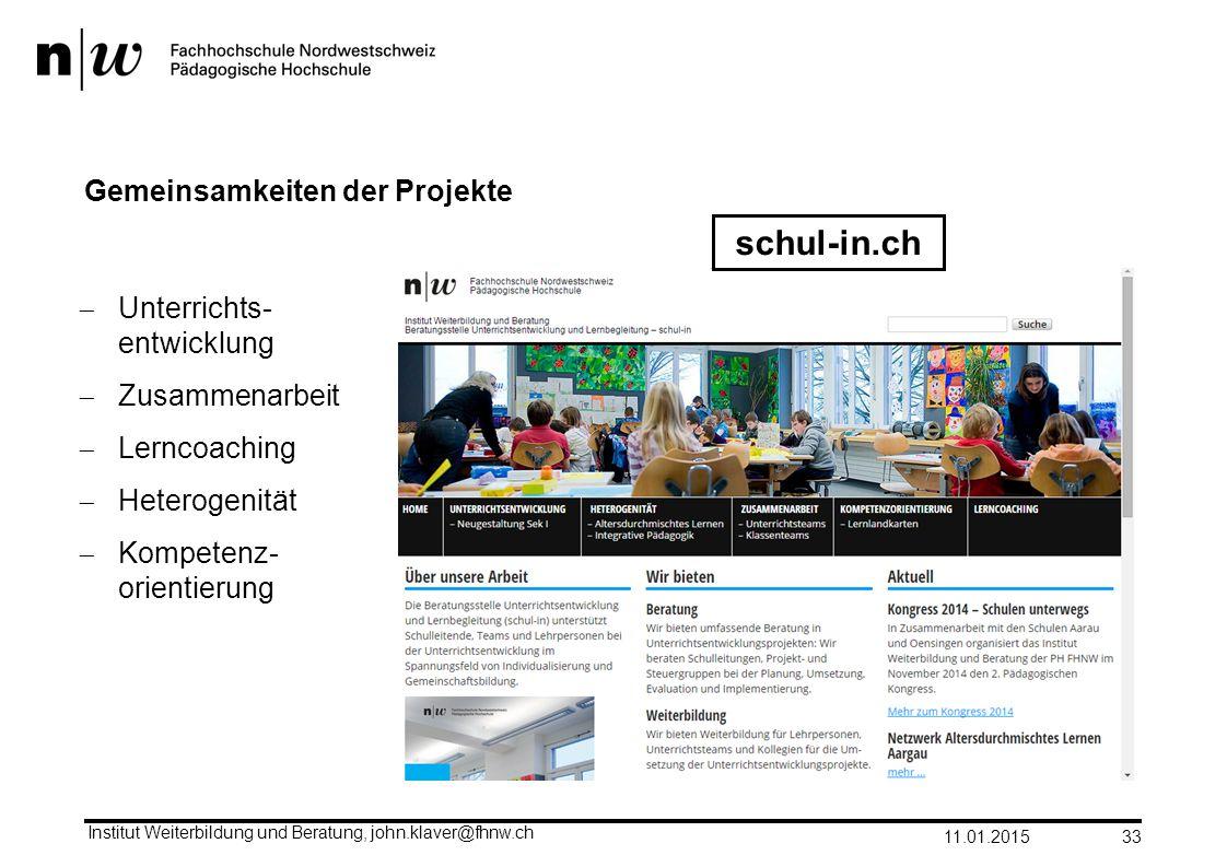 Gemeinsamkeiten der Projekte 11.01.2015 Institut Weiterbildung und Beratung, john.klaver@fhnw.ch 33  Unterrichts- entwicklung  Zusammenarbeit  Lern
