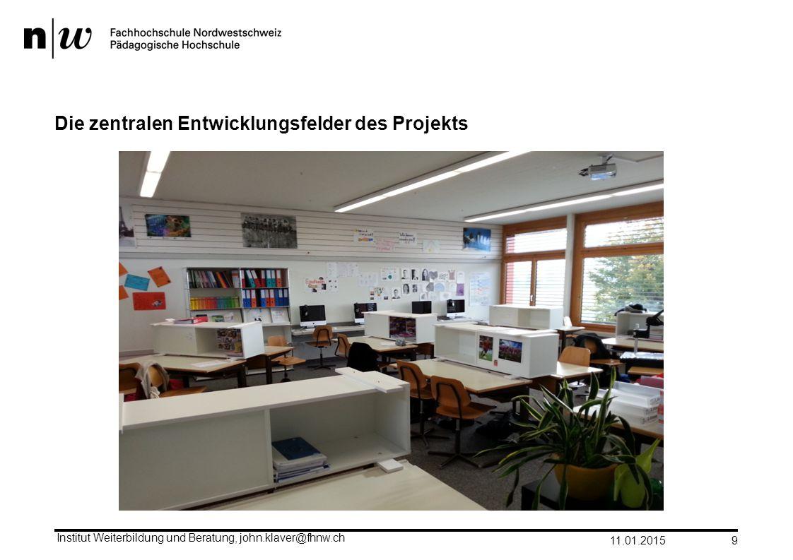 Die zentralen Entwicklungsfelder des Projekts 11.01.2015 Institut Weiterbildung und Beratung, john.klaver@fhnw.ch 9