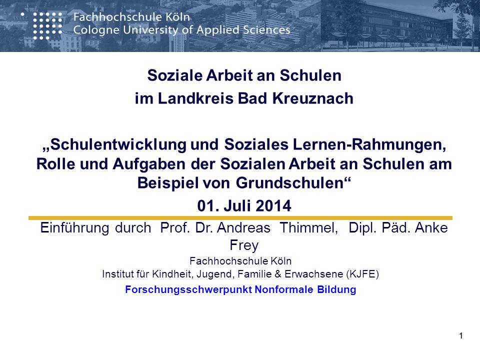 111 Fachhochschule Köln Institut für Kindheit, Jugend, Familie & Erwachsene (KJFE) Forschungsschwerpunkt Nonformale Bildung Soziale Arbeit an Schulen