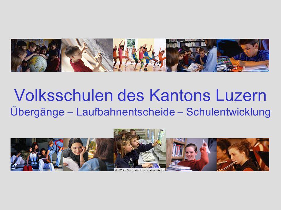 Volksschulen des Kantons Luzern Übergänge – Laufbahnentscheide – Schulentwicklung © 2006 Amt für Volksschulbildung – Abteilung Unterricht