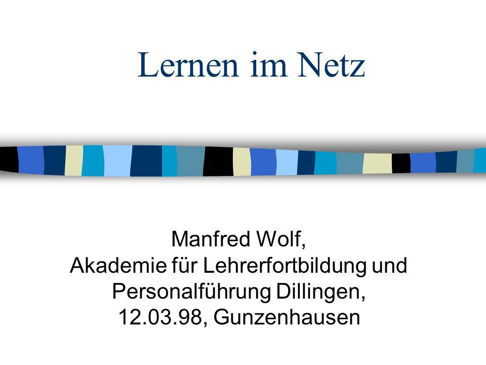 Lernen im Netz Manfred Wolf, Akademie für Lehrerfortbildung und Personalführung Dillingen, 12.03.98, Gunzenhausen