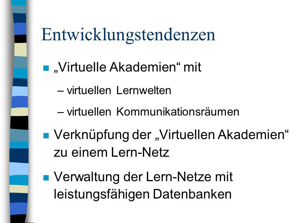 """Entwicklungstendenzen n """"Virtuelle Akademien mit –virtuellen Lernwelten –virtuellen Kommunikationsräumen n Verknüpfung der """"Virtuellen Akademien zu einem Lern-Netz n Verwaltung der Lern-Netze mit leistungsfähigen Datenbanken"""