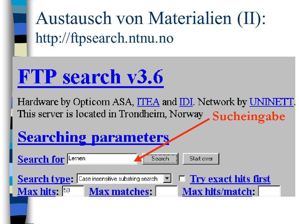 Austausch von Materialien (II): http://ftpsearch.ntnu.no