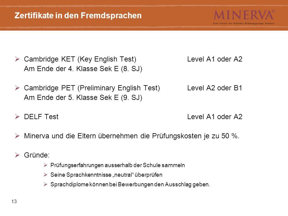 13 Zertifikate in den Fremdsprachen  Cambridge KET (Key English Test) Level A1 oder A2 Am Ende der 4. Klasse Sek E (8. SJ)  Cambridge PET (Prelimina