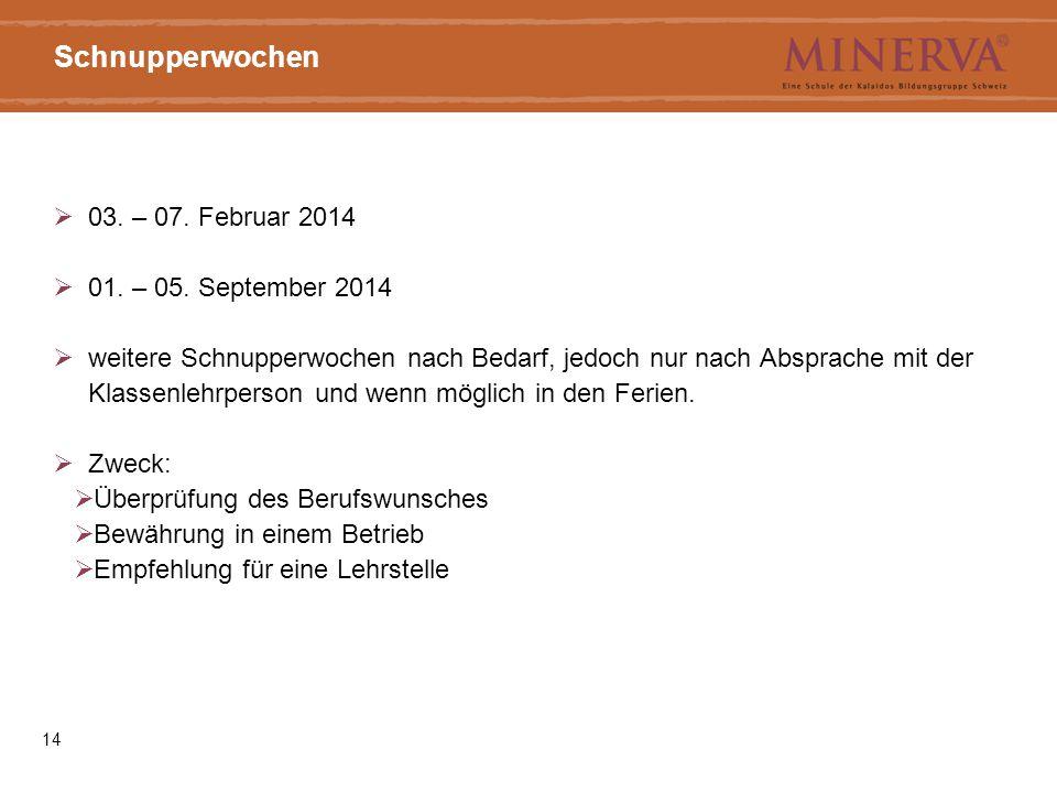 14 Schnupperwochen  03. – 07. Februar 2014  01. – 05. September 2014  weitere Schnupperwochen nach Bedarf, jedoch nur nach Absprache mit der Klasse