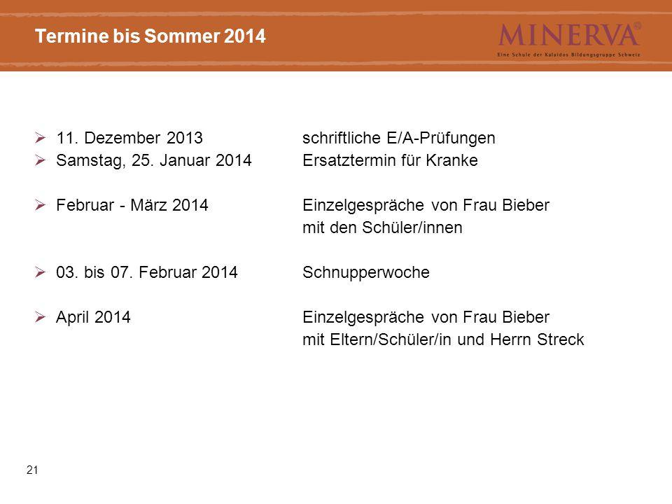 21 Termine bis Sommer 2014  11. Dezember 2013schriftliche E/A-Prüfungen  Samstag, 25. Januar 2014Ersatztermin für Kranke  Februar - März 2014Einzel