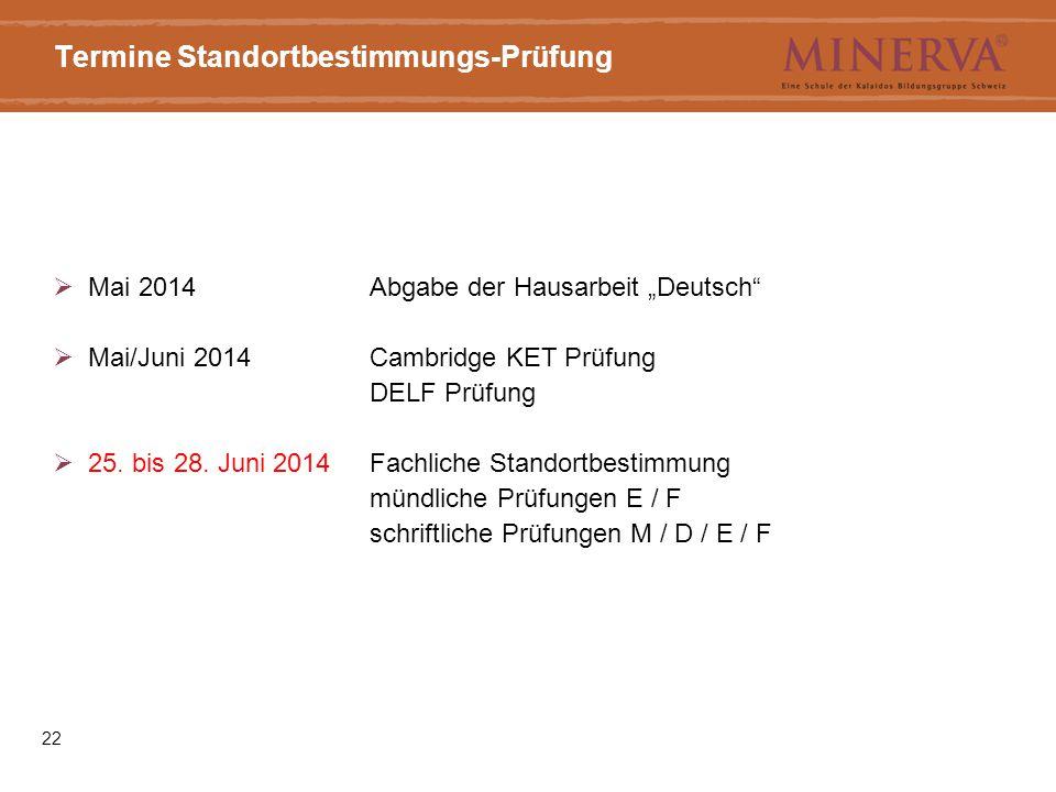 """22 Termine Standortbestimmungs-Prüfung  Mai 2014Abgabe der Hausarbeit """"Deutsch""""  Mai/Juni 2014Cambridge KET Prüfung DELF Prüfung  25. bis 28. Juni"""