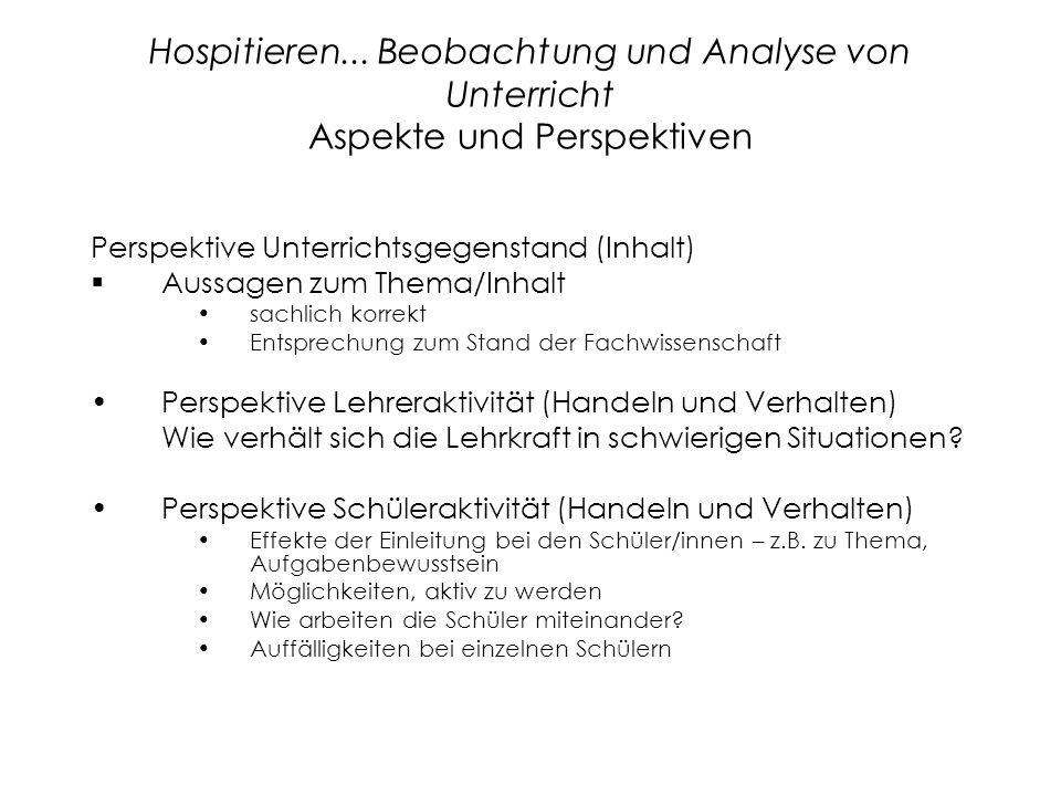 Hospitieren... Beobachtung und Analyse von Unterricht Aspekte und Perspektiven Perspektive Unterrichtsgegenstand (Inhalt)  Aussagen zum Thema/Inhalt