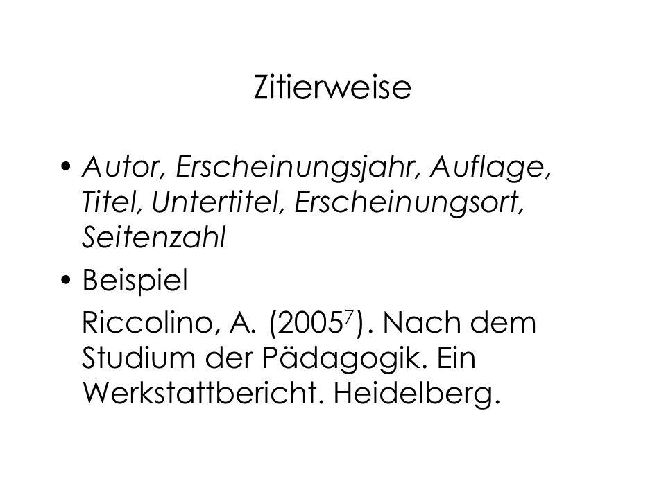 Zitierweise Autor, Erscheinungsjahr, Auflage, Titel, Untertitel, Erscheinungsort, Seitenzahl Beispiel Riccolino, A. (2005 7 ). Nach dem Studium der Pä