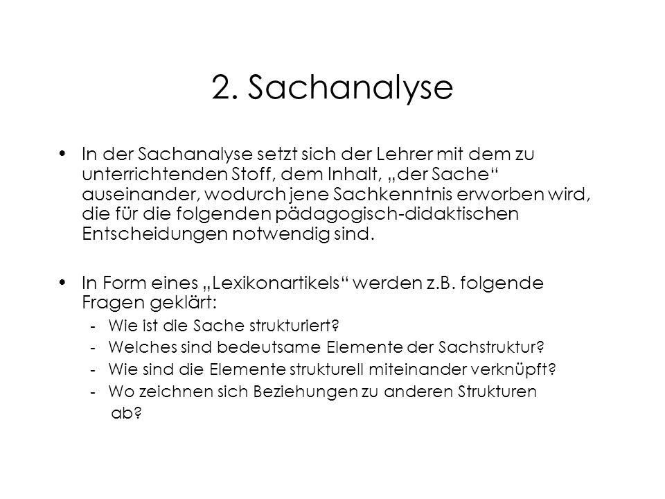 """2. Sachanalyse In der Sachanalyse setzt sich der Lehrer mit dem zu unterrichtenden Stoff, dem Inhalt, """"der Sache"""" auseinander, wodurch jene Sachkenntn"""