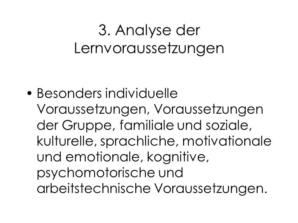 3. Analyse der Lernvoraussetzungen Besonders individuelle Voraussetzungen, Voraussetzungen der Gruppe, familiale und soziale, kulturelle, sprachliche,