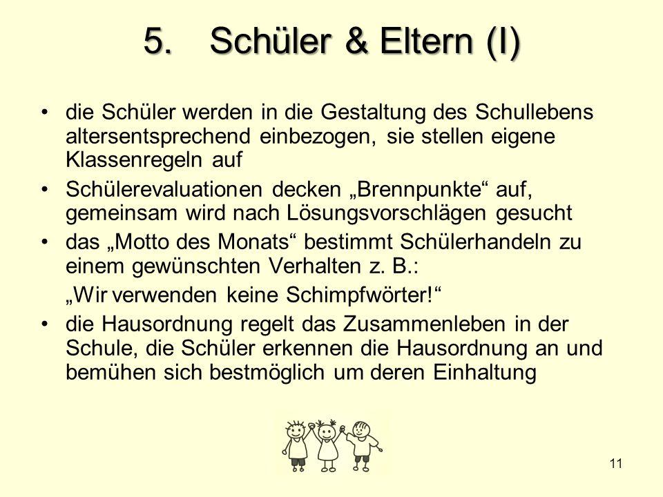11 5.Schüler & Eltern (I) die Schüler werden in die Gestaltung des Schullebens altersentsprechend einbezogen, sie stellen eigene Klassenregeln auf Sch