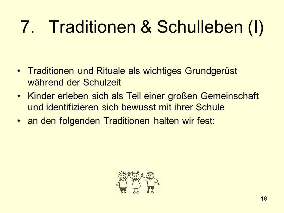 16 7. Traditionen & Schulleben (I) Traditionen und Rituale als wichtiges Grundgerüst während der Schulzeit Kinder erleben sich als Teil einer großen G