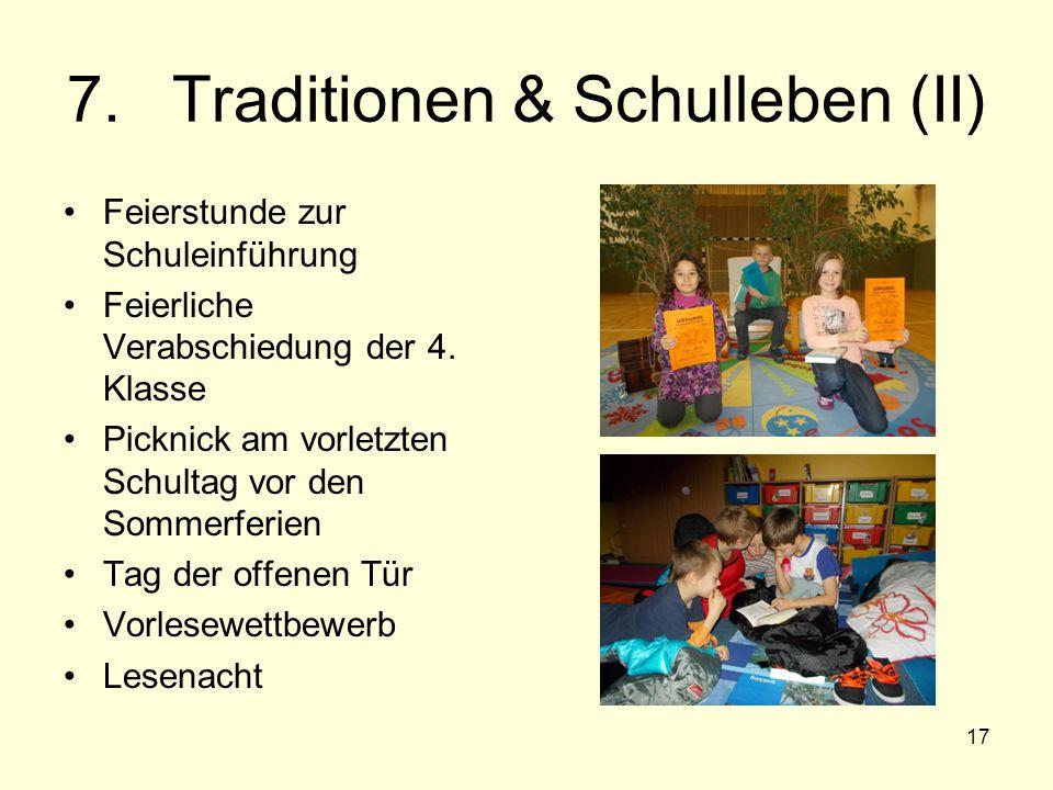 17 7. Traditionen & Schulleben (II) Feierstunde zur Schuleinführung Feierliche Verabschiedung der 4. Klasse Picknick am vorletzten Schultag vor den So