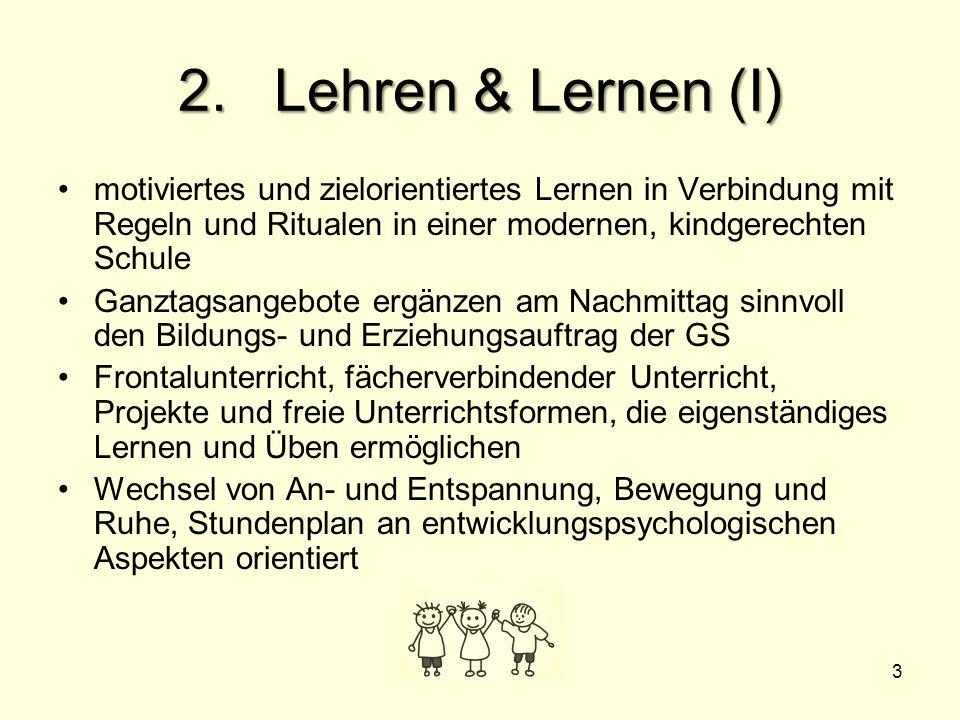 3 2.Lehren & Lernen (I) motiviertes und zielorientiertes Lernen in Verbindung mit Regeln und Ritualen in einer modernen, kindgerechten Schule Ganztags
