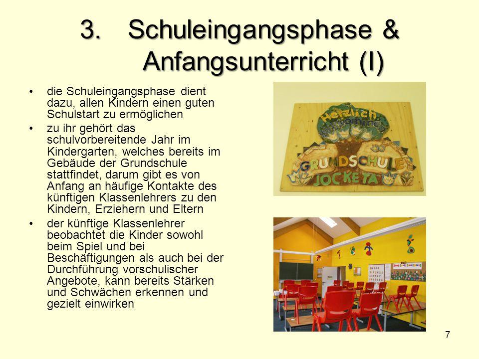 3. Schuleingangsphase & Anfangsunterricht (I) die Schuleingangsphase dient dazu, allen Kindern einen guten Schulstart zu ermöglichen zu ihr gehört das