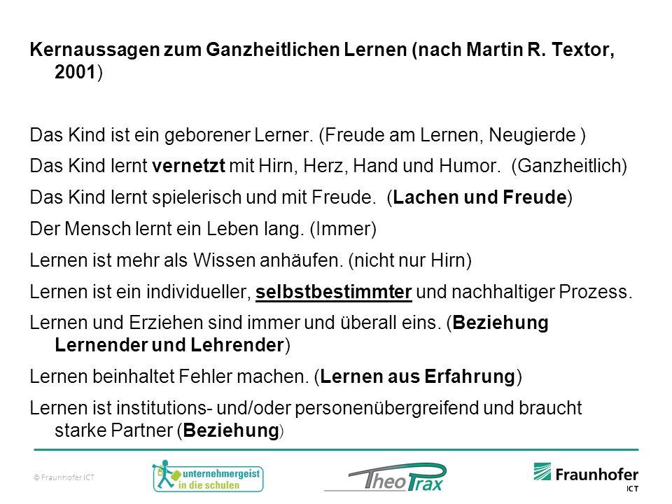 © Fraunhofer ICT Kernaussagen zum Ganzheitlichen Lernen (nach Martin R.
