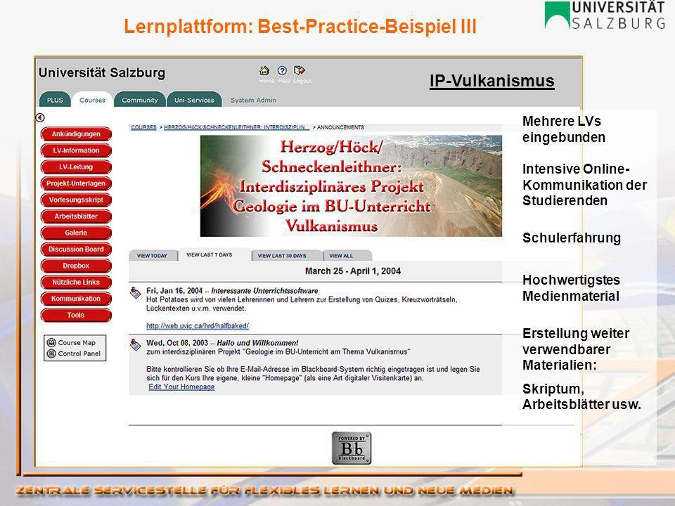 IP-Vulkanismus Mehrere LVs eingebunden Intensive Online- Kommunikation der Studierenden Schulerfahrung Hochwertigstes Medienmaterial Erstellung weiter verwendbarer Materialien: Skriptum, Arbeitsblätter usw.