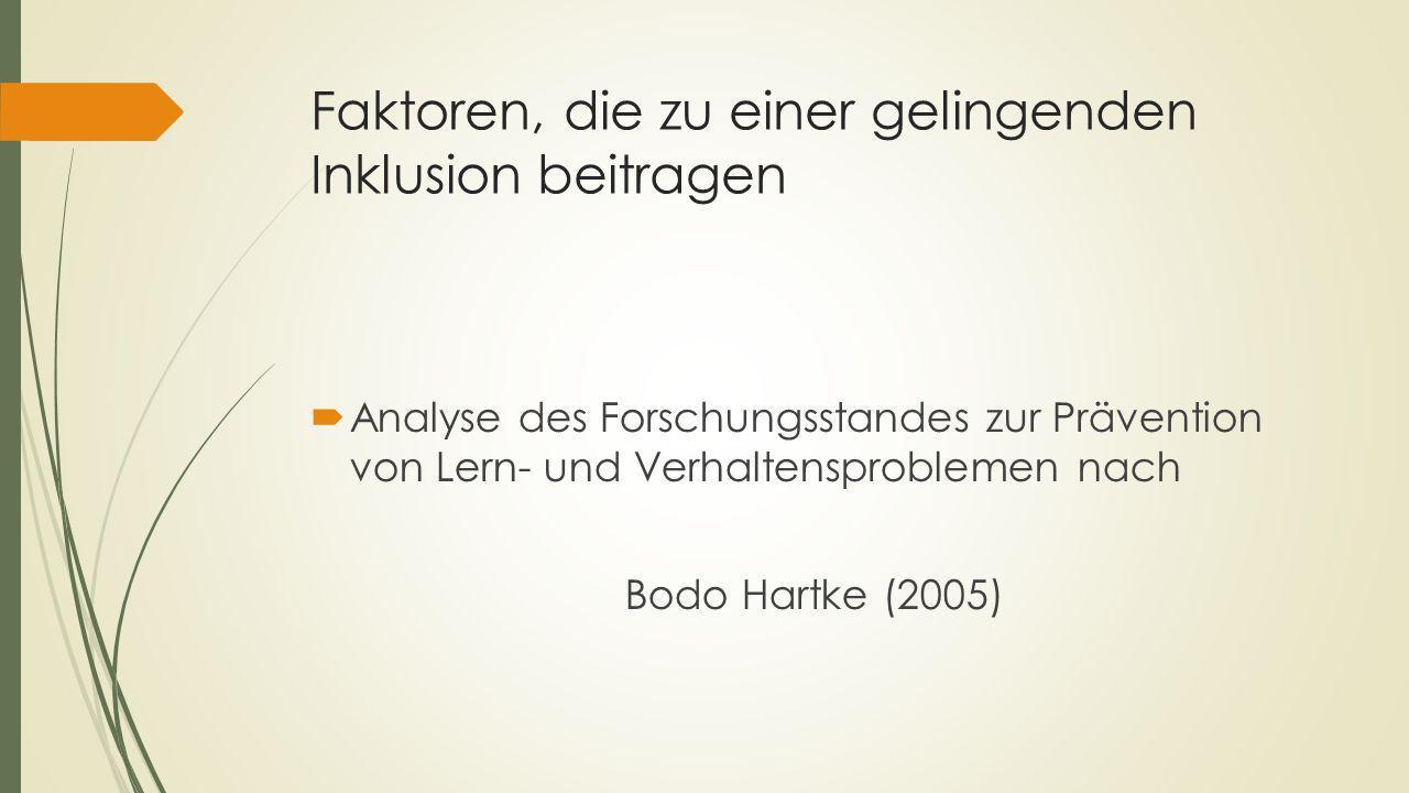 Faktoren, die zu einer gelingenden Inklusion beitragen  Analyse des Forschungsstandes zur Prävention von Lern- und Verhaltensproblemen nach Bodo Hartke (2005)