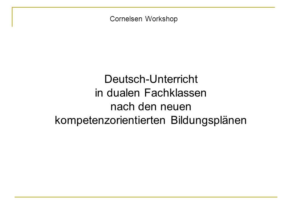 Deutsch-Unterricht in dualen Fachklassen nach den neuen kompetenzorientierten Bildungsplänen Cornelsen Workshop