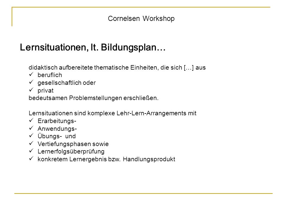 Cornelsen Workshop Lernsituationen, lt. Bildungsplan… didaktisch aufbereitete thematische Einheiten, die sich […] aus beruflich gesellschaftlich oder
