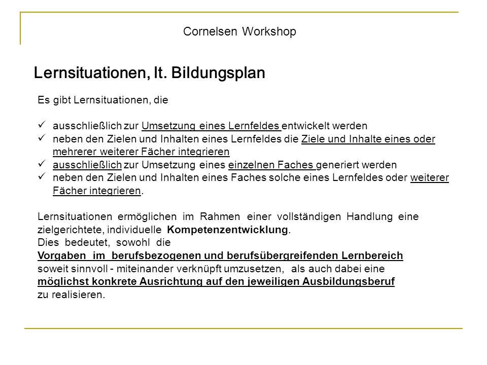 Cornelsen Workshop Lernsituationen, lt. Bildungsplan Es gibt Lernsituationen, die ausschließlich zur Umsetzung eines Lernfeldes entwickelt werden nebe