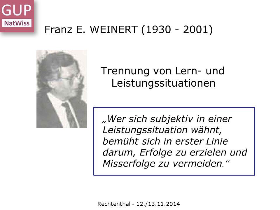 """Franz E. WEINERT (1930 - 2001) Trennung von Lern- und Leistungssituationen """"Wer sich subjektiv in einer Leistungssituation wähnt, bemüht sich in erste"""