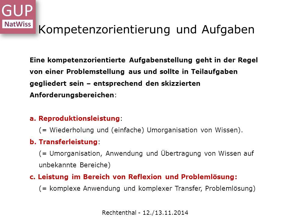 Kompetenzorientierung und Aufgaben Rechtenthal - 12./13.11.2014 Eine kompetenzorientierte Aufgabenstellung geht in der Regel von einer Problemstellung