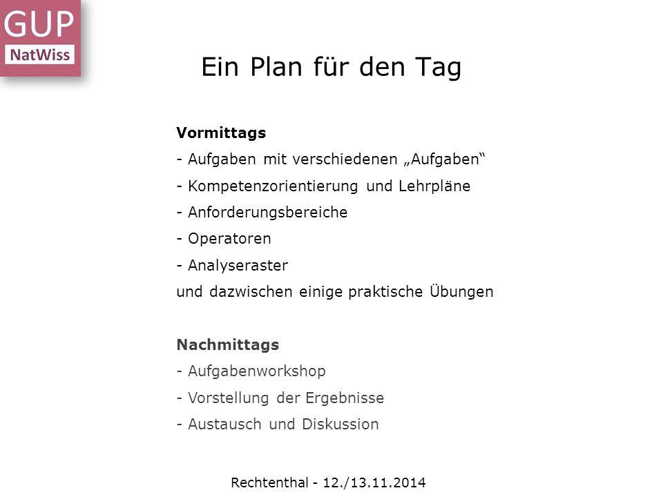"""Ein Plan für den Tag Rechtenthal - 12./13.11.2014 Vormittags - Aufgaben mit verschiedenen """"Aufgaben"""" - Kompetenzorientierung und Lehrpläne - Anforderu"""