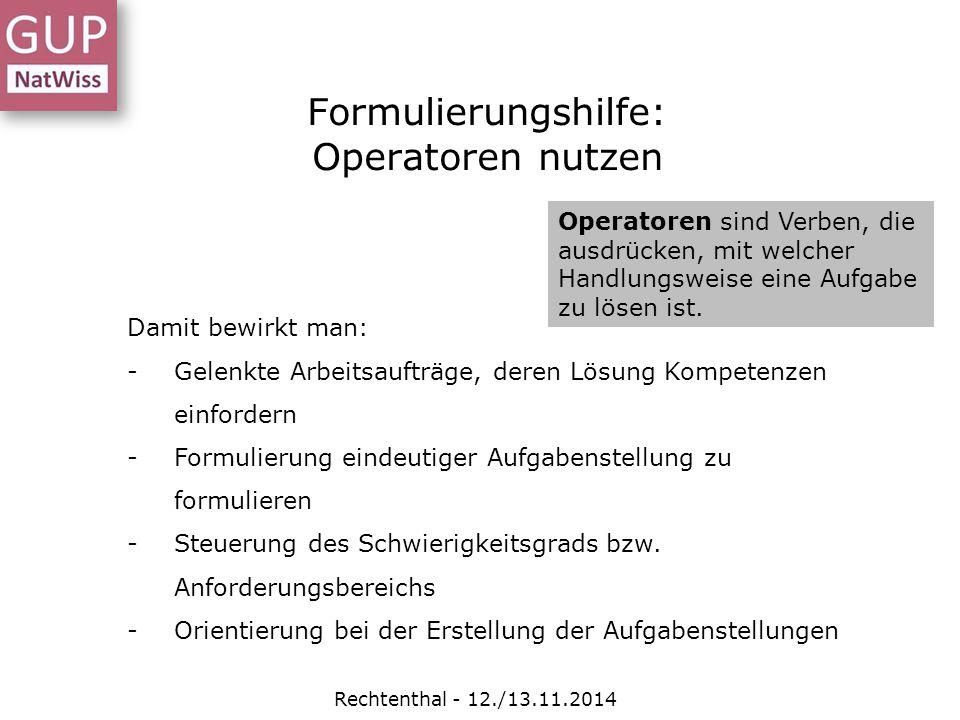 Formulierungshilfe: Operatoren nutzen Rechtenthal - 12./13.11.2014 Operatoren sind Verben, die ausdrücken, mit welcher Handlungsweise eine Aufgabe zu