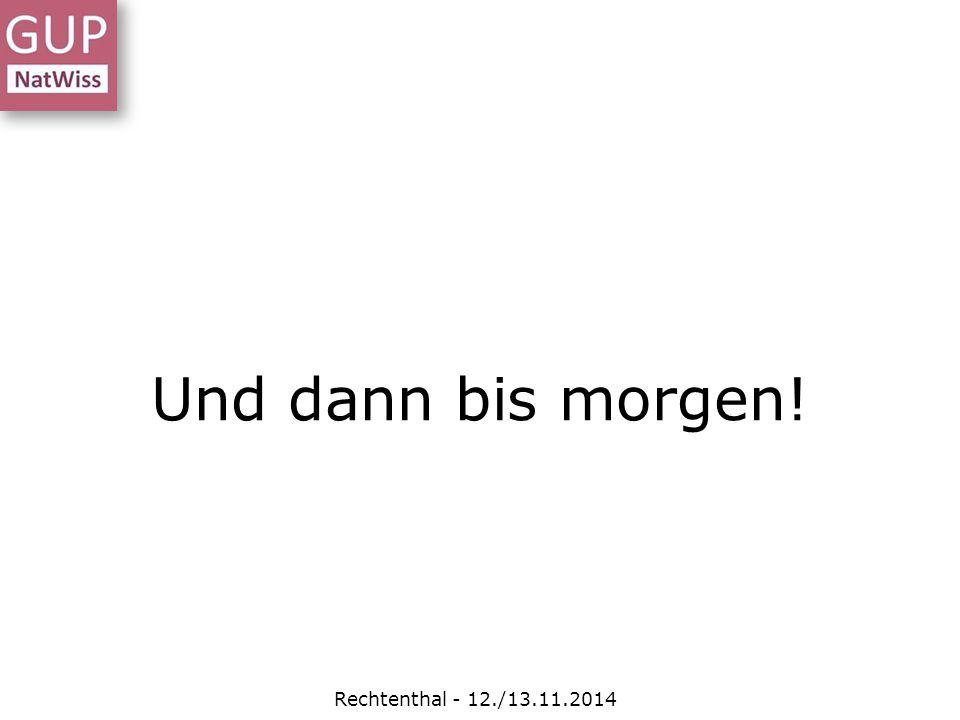 Rechtenthal - 12./13.11.2014 Und dann bis morgen!